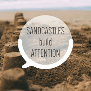 Sandcastles build Attention